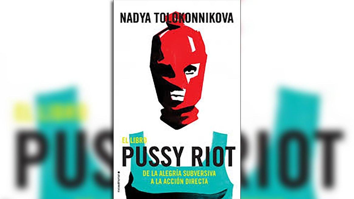 """El libro de Nadya Tolokonnikova, """"Pussy Riot. De la alegría subversiva a la acción directa"""""""
