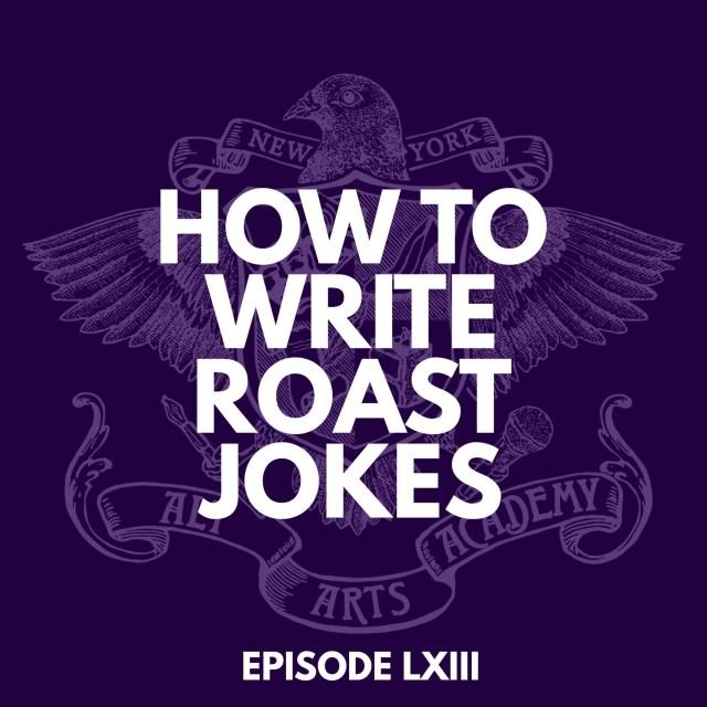 How to Write Roast Jokes - Arts Academy Podcast  Acast