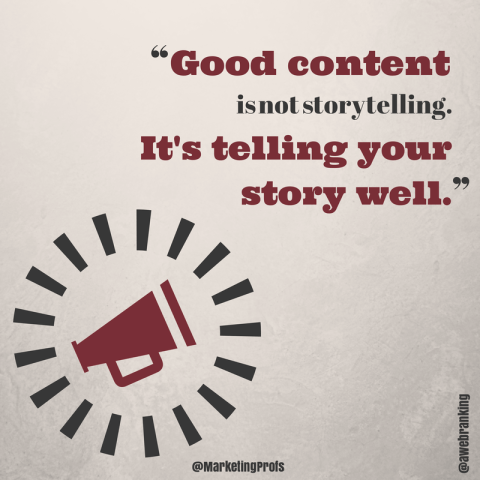 Good content is not storytelling. It's telling your story well