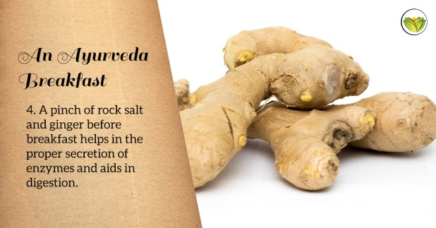A pinch of rock salt and ginger before breakfast helps secrete enzymes which aid in digestion.