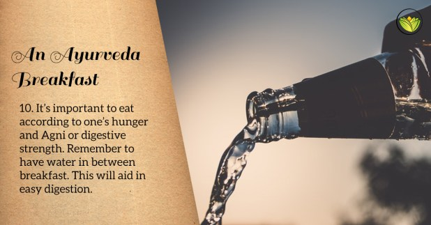 Water in between meals will aid digestion.