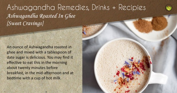 Ashwagandha roasted in ghee to reduce sweet cravings.