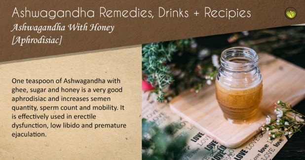 Aphrodisiac: Ashwagandha with honey.