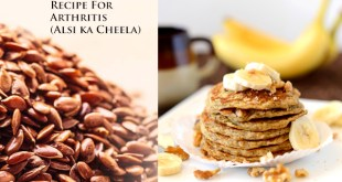 Flaxseed Benefits + Flaxseed Pancakes Recipe For Arthritis (Alsi ka Cheela)