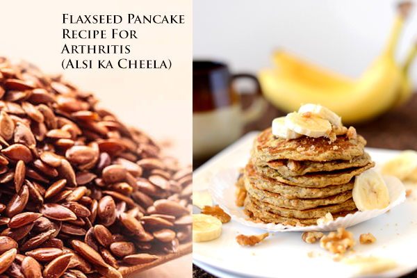 Flaxseed Benefits + Flaxseed Pancakes Recipe For Arthritis (Alsi ka Cheela)