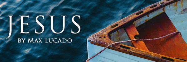 Excerpts from Max Lucado's New Ebook, Jesus - Bible Gateway Weblog