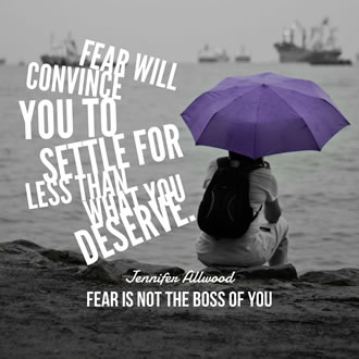 Fear Is Not the Boss of You
