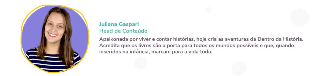 Juliana Gaspari Head de Conteúdo Dentro da História