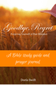 Goodbye__regret_a_bible_study_guide_and_prayer_journal