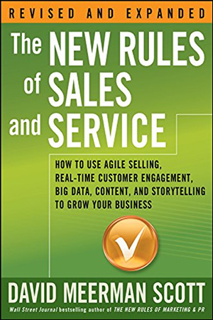The New Rules of Sales and Service: How to Use Agile Selling, Real-Time Customer Engagement, Big Data, Content, and Storytelling to Grow Your Business by David Meerman Scott