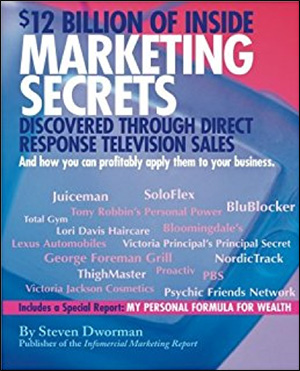 $12 Billion of Inside Marketing Secrets Discovered Through Direct Response Television Sales by Steven Dworman