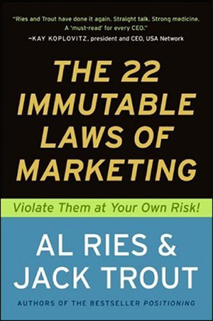 The 22 Immutable Laws of Marketing: Violate Them at Your Own Risk! by Al Ries & Jack Trout