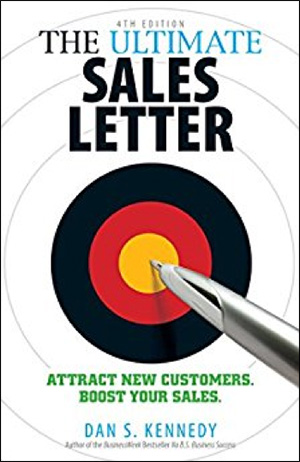The Ultimate Sales Letter: Attract New Customers. Boost your Sales. by Dan S. Kennedy