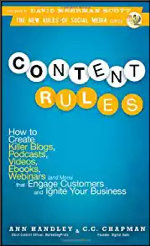 Content Rules: How to Create Killer Blogs, Podcasts, Videos, Ebooks, Webinars (and More) That Engage Customers and Ignite Your Business (New Rules Social Media Series) by Ann Handley & C.C. Chapman