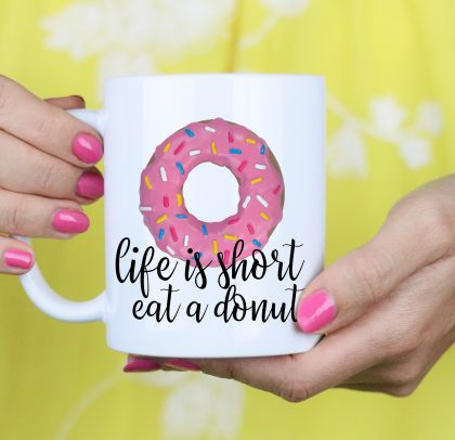 Life is Short Eat a Donut Mug