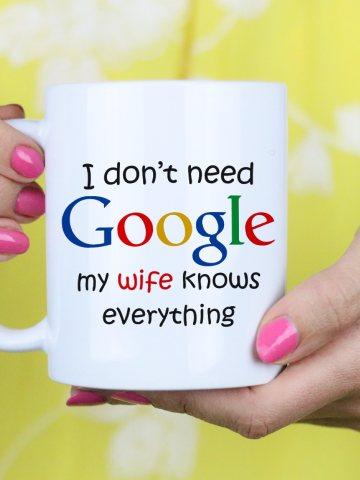 Gift Mug - I don't need Google