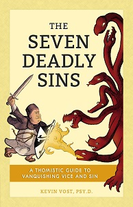 The Seven Deadly Sins: A Thomistic Guide to Vanquishing Vice and Sin by Kevin Yost