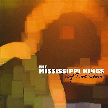 Mississippi Kings - Long Time Comin'