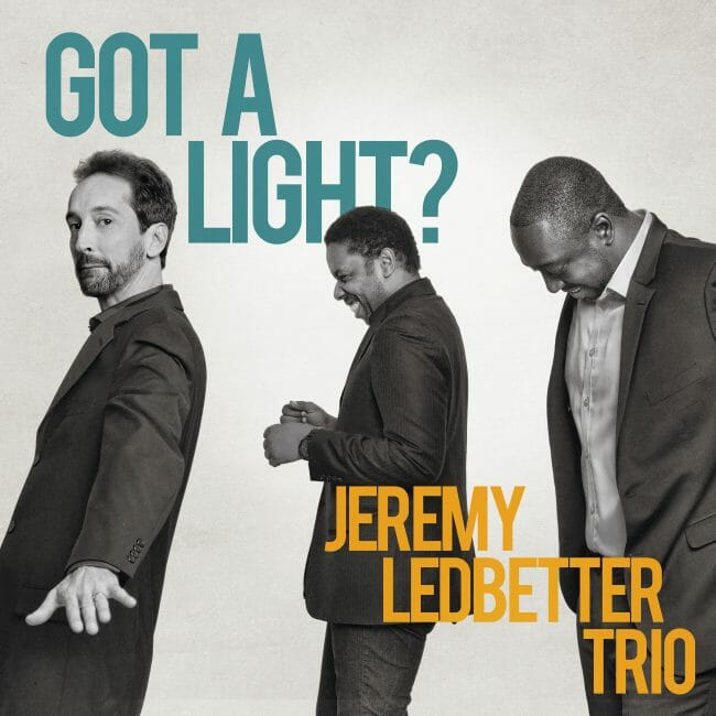 Jeremy Ledbetter Trio - Got a Light?