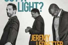 Jeremy Ledbetter Trio - Got a Light?