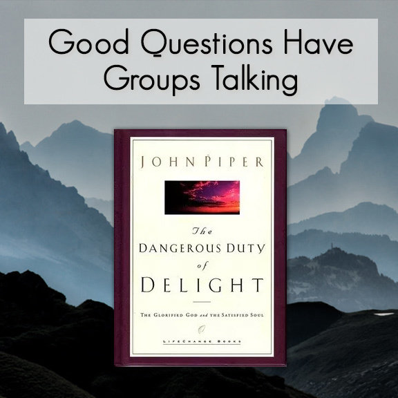 The Dangerous Duty of Delight -- Good Questions Bible Study 00007