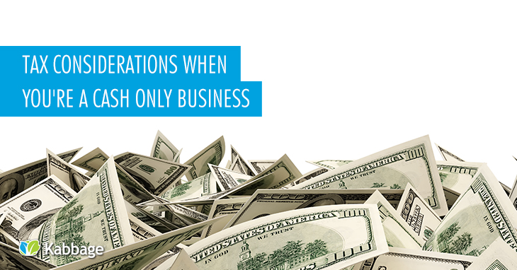 Tax Considerations When You're a Cash-Only Business