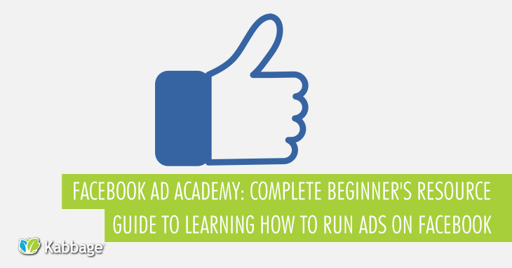 Facebook Ad Academy: Complete Beginner's Resource Guide to Learning How to Run Ads on Facebook