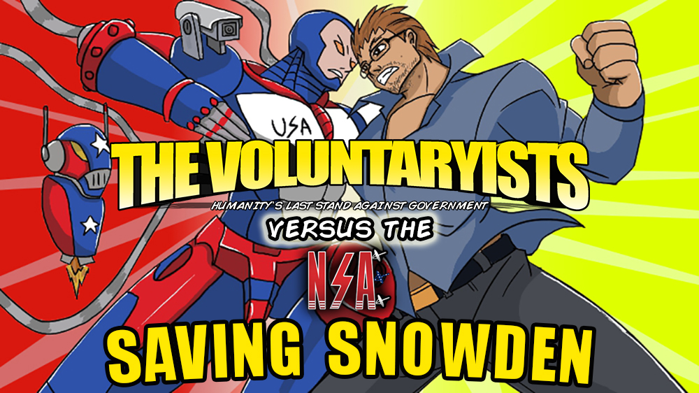 Saving Snowden: The Voluntaryists versus The NSA INDIEGOGO NOW LIVE!