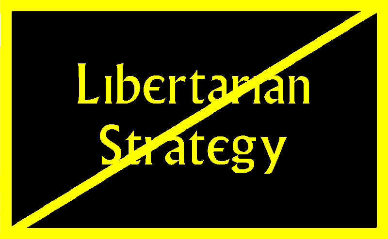 A Critique of Libertarian Strategy