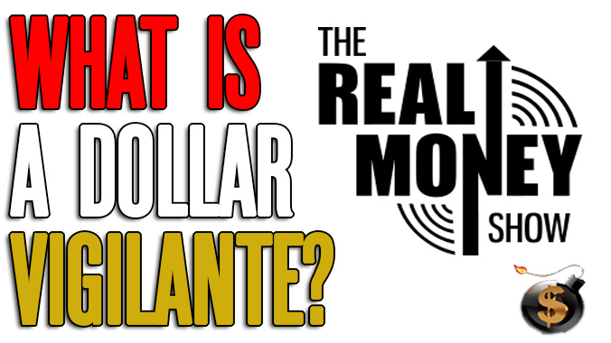 Jeff Berwick On The Real Money Show: Just What  Is A Dollar Vigilante Anyway?