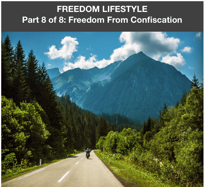 Freedom Lifestyle 8 of 8: Freedom from Confiscation