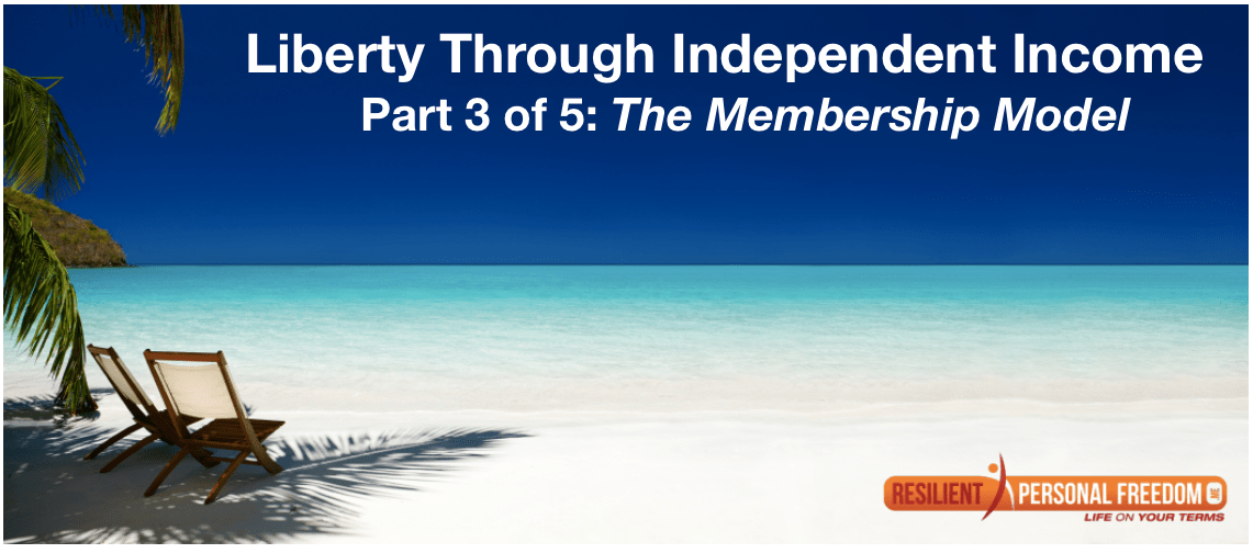 Liberty Through Independent Income – Part 3: The Membership Model