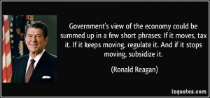 quote-government-s-view-of-the-economy-could-be-summed-up-in-a-few-short-phrases-if-it-moves-tax-it-if-ronald-reagan-151737