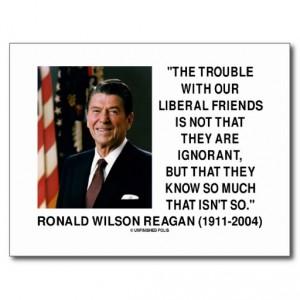 ronald_reagan_trouble_with_liberal_friends_quote_postcard-r97e8a3ae305d44359a94c7e45e2fbedb_vgbaq_8byvr_512