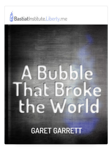Summary of A Bubble that Broke the World by Garet Garrett
