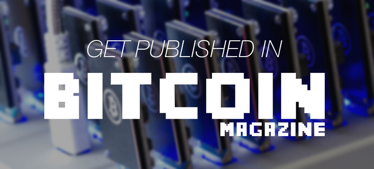 Hey, writers! Last call for Bitcoin Magazine submissions!