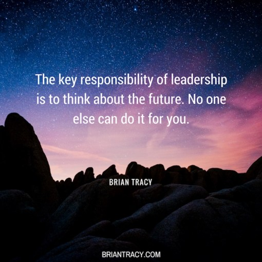 56 Motivational Inspirational Quotes   7 s My Favorite    Brian     43     The key responsibility of leadership is to think about the future  No  one else can do it for you