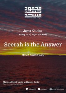 Juma Khutba – Seerah is the Answer – Khutba 15 by Mirza Yawar Baig at Mahmood Habib Masjid and Islamic Centre, Hyderabad