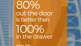 80% out the door is better than 100% in the drawer