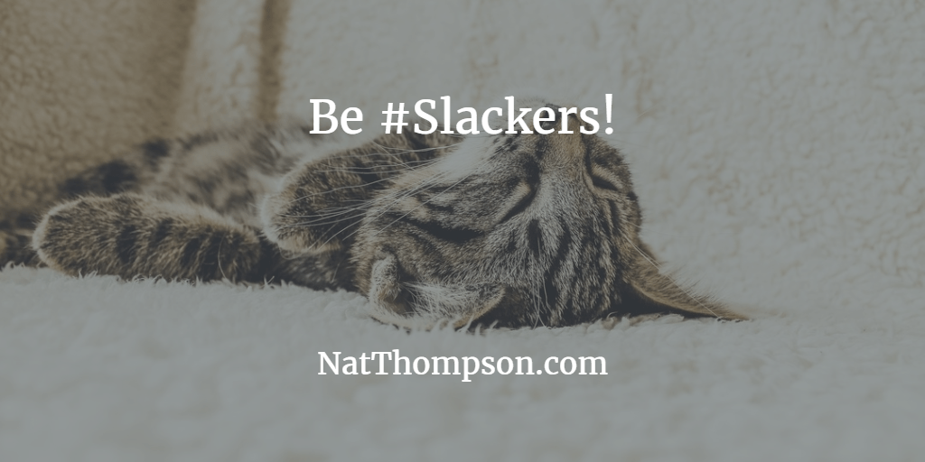 Be Slackers!  Collaboration Done Right.