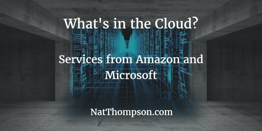 What's in the Cloud?  Competing offerings from Amazon and Microsoft.