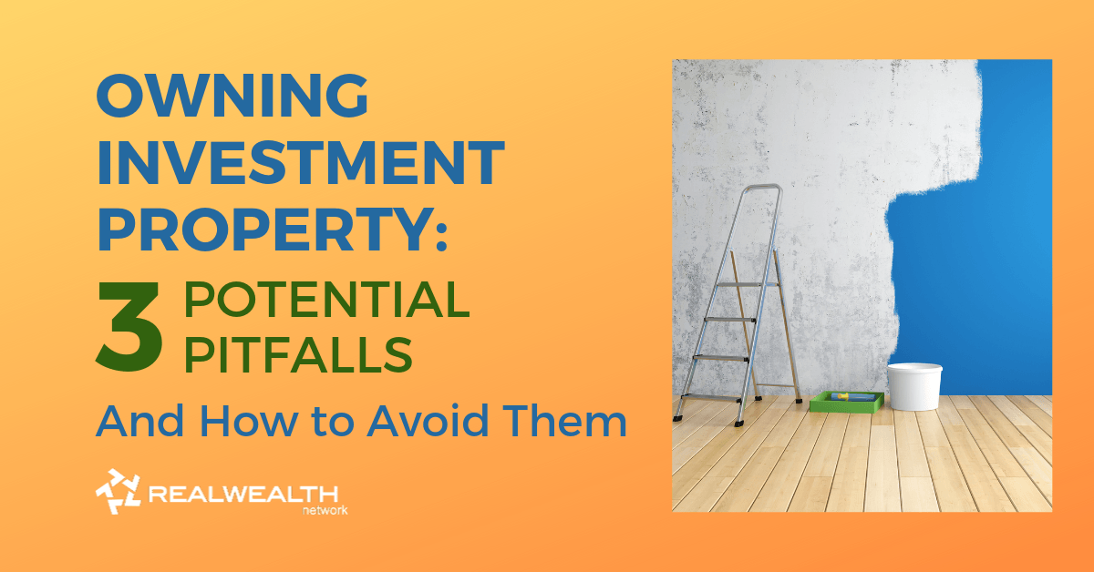Owning Investment Property: 3 Potential Pitfalls and How to Avoid Them