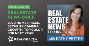 Real Estate News Brief – 2020 Home Prices, Security Camera Growth, Top Color for Next Year Real Estate News Podcast Episode #829