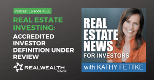 Real Estate Investing: Accredited Investor Definition Under Review, Real Estate News for Investors Podcast Episode #836