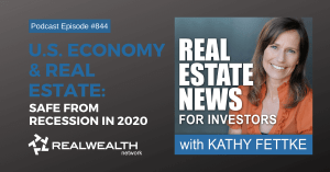U.S. Economy & Real Estate: Safe from Recession in 2020, Real Estate News for Investors Podcast Episode #844