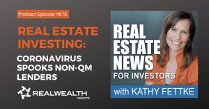 Real Estate Investing: Coronavirus & Non-QM Lenders, Real Estate News Podcast Episode #875