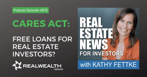 CARES Act: Free Loans for Real Estate Investors?, Real Estate News Podcast Episode #876