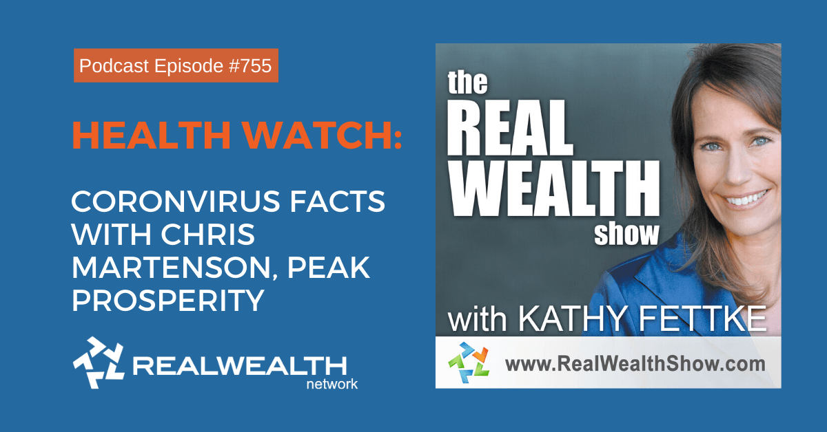 Health Watch: Coronvirus Facts with Chris Martenson, Peak Prosperity, Real Wealth Show Podcast Episode #755