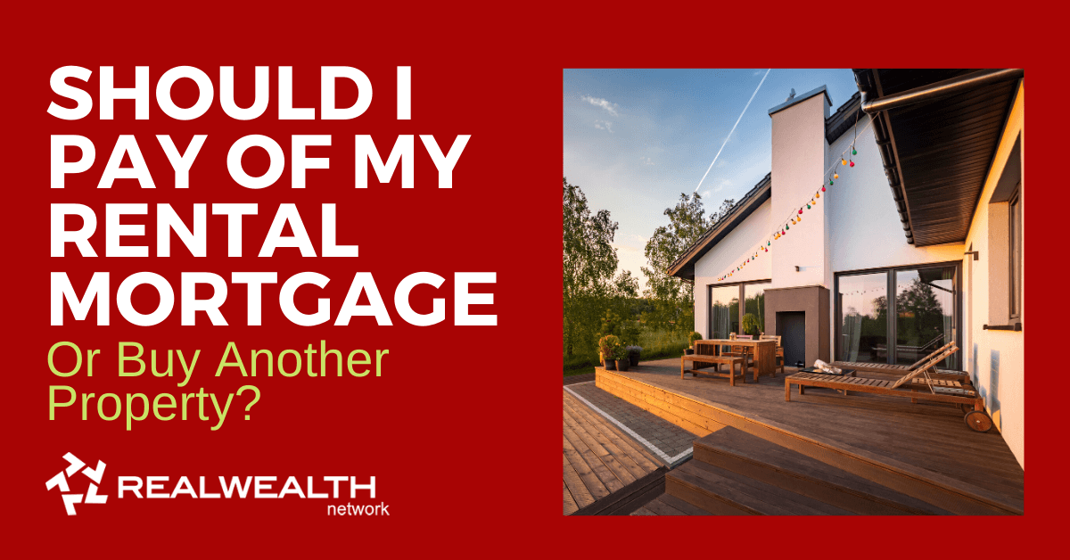 Should I Pay Off My Rental Mortgage or Buy Another Property [Free Investor Guide]