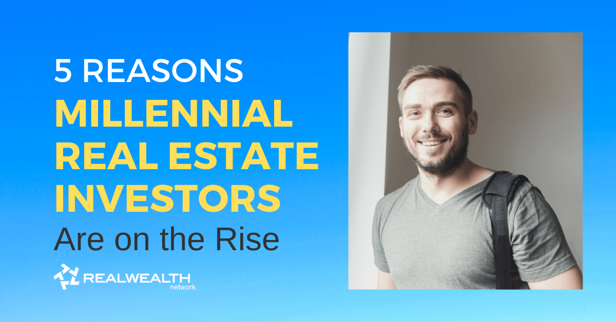 5 Reasons Millennial Real Estate Investors are on the Rise